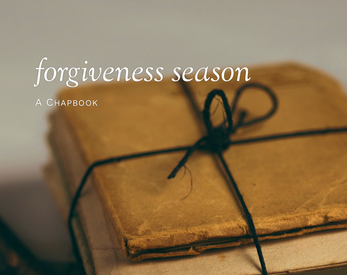 Forgiveness Season: A Chapbook