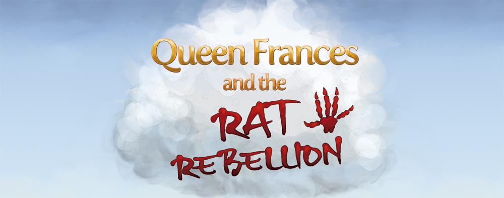 Queen Frances and the Rat Rebellion