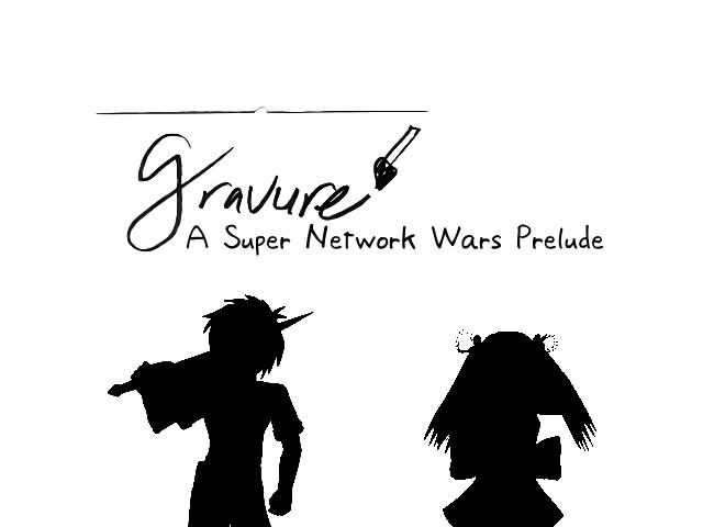Gravure: A Super Network Wars Prelude
