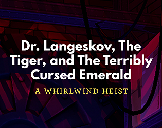 Dr. Langeskov, The Tiger, And The Terribly Cursed Emerald: A Whirlwind Heist [Free] [Other] [Windows] [macOS]