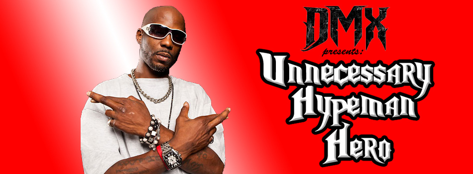 DMX Presents: Unnecessary Hypeman Hero