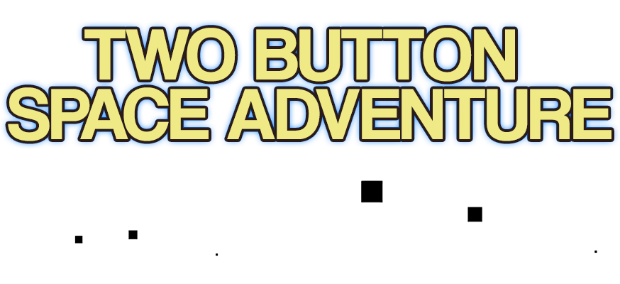 TWO BUTTON SPACE ADVENTURE