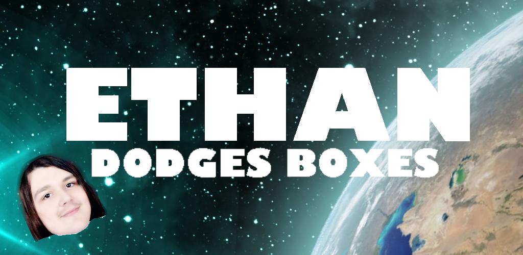 Ethan Dodges Boxes