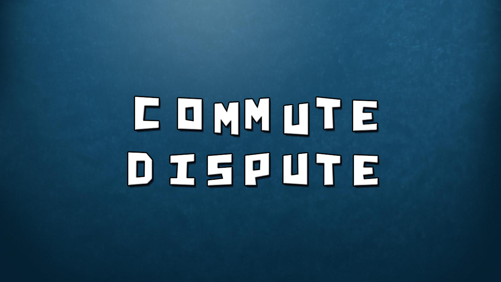 Commute Dispute