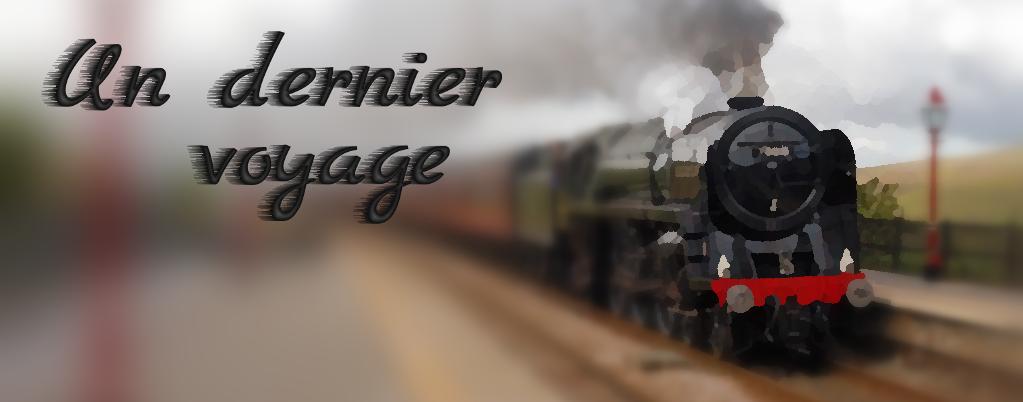Dernier voyage | Last Trip