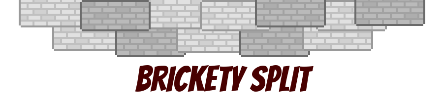 Brickety Split
