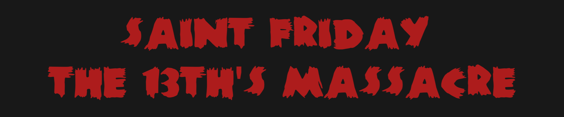 Saint Friday the 13th's Massacre