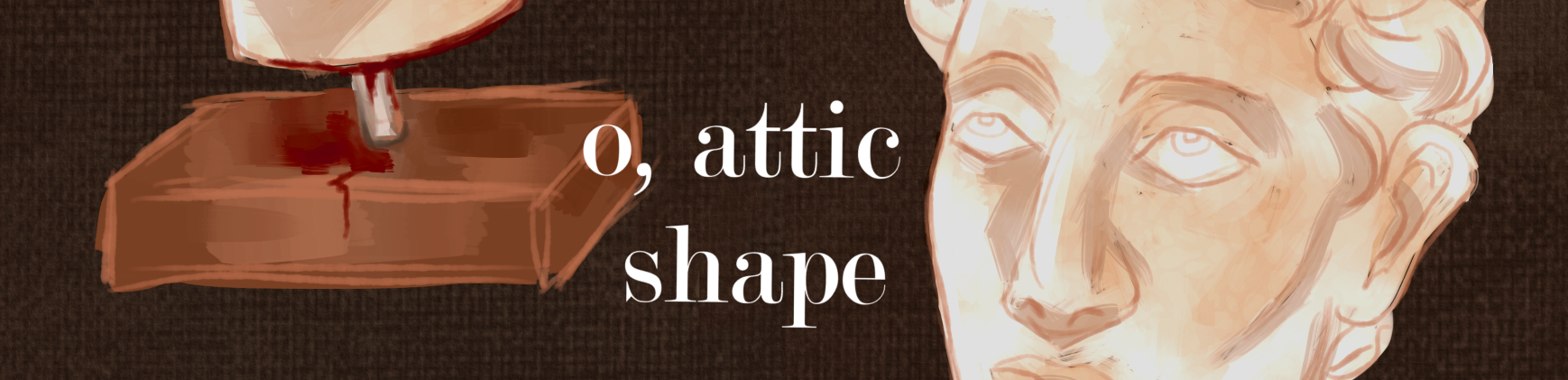 O, ATTIC SHAPE