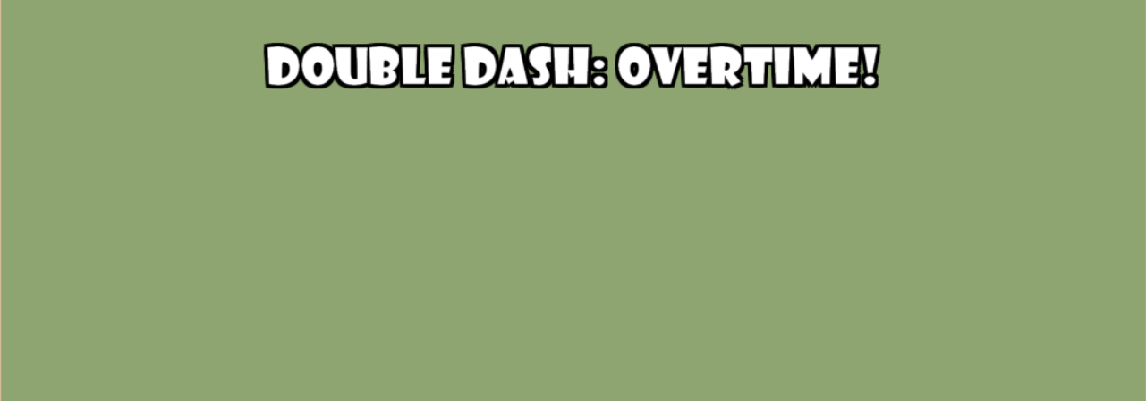 Double Dash Overtime!