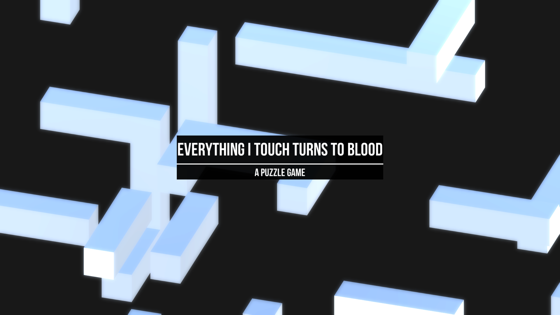 Everything I Touch Turns to Blood