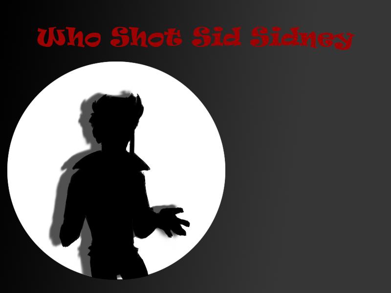 Who Shot Sid Sidney?!