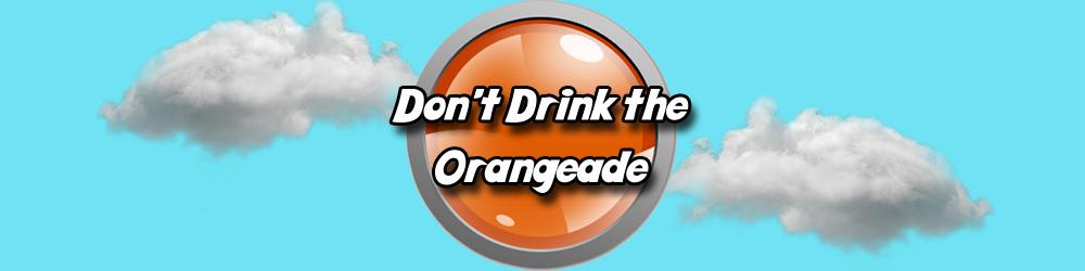 Don't Drink The Orangeade