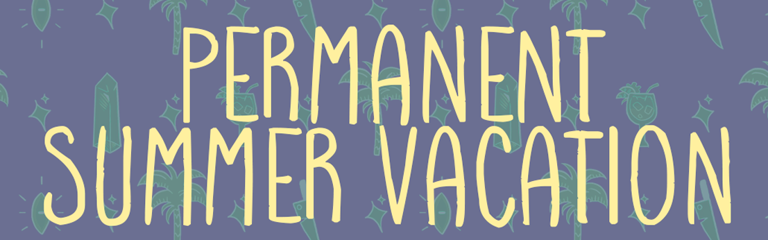 Permanent Summer Vacation