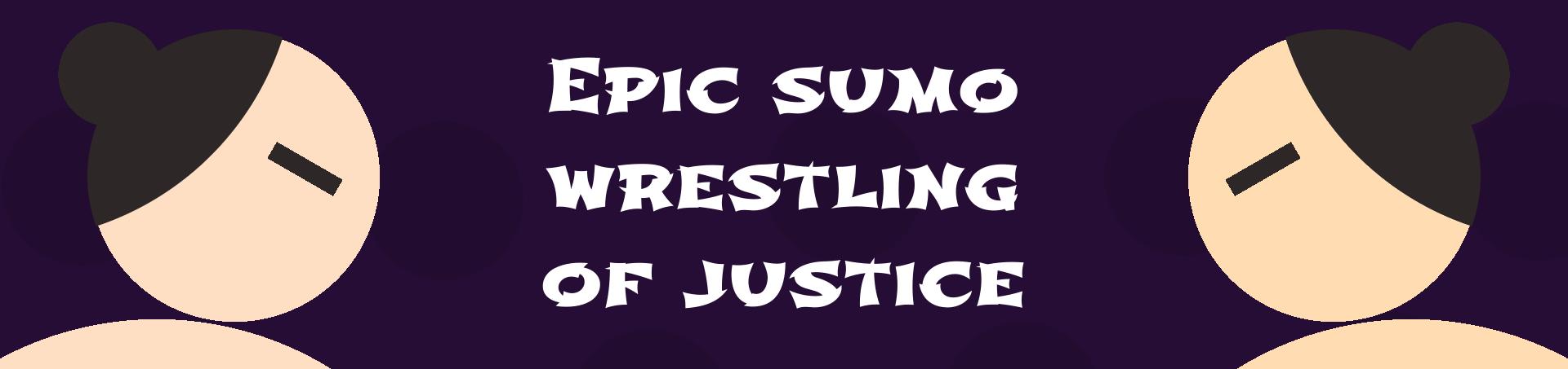 Epic Sumo Wrestling of Justice