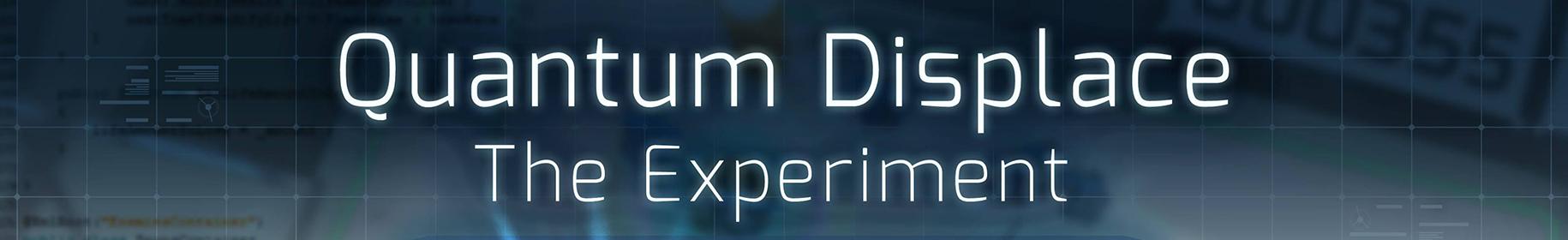 Quantum Displace: The Experiment