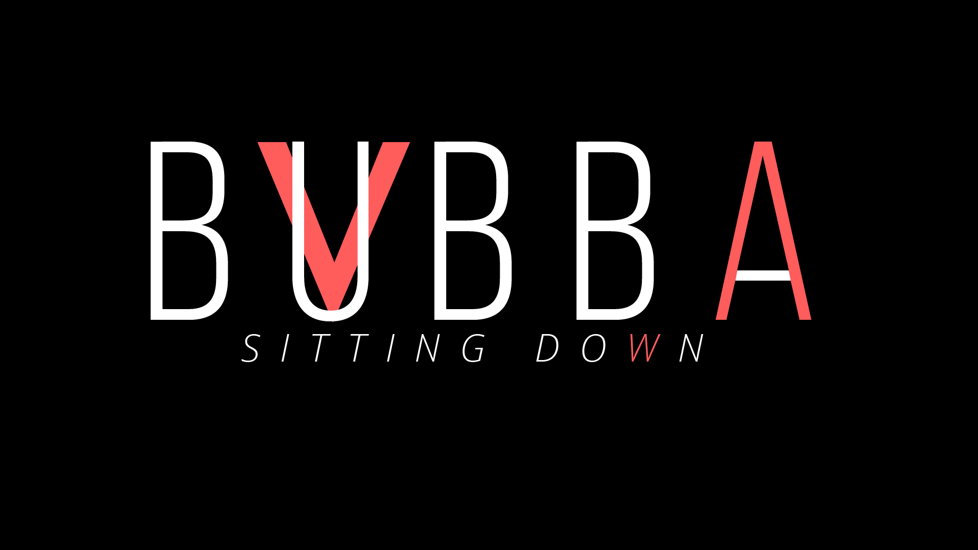 Bubba : SITTING DOWN