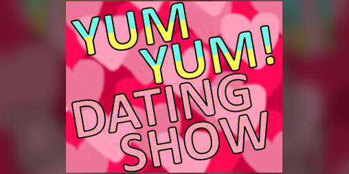 Yum yum dating show