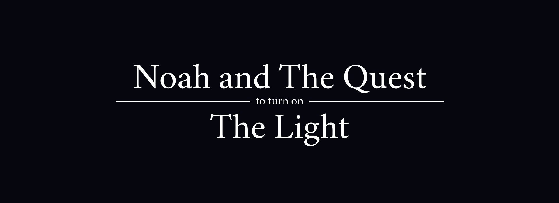 Noah and The Quest to Turn on The Light