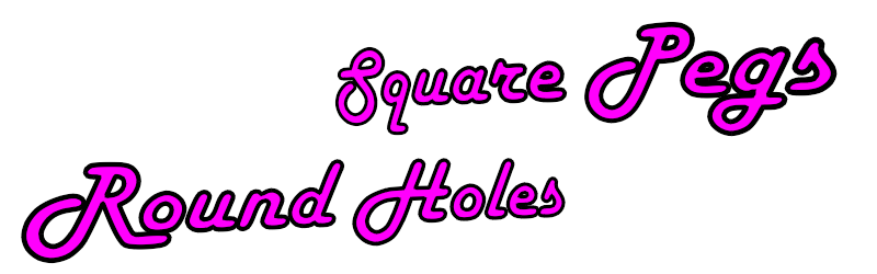 Square Pegs Round Holes