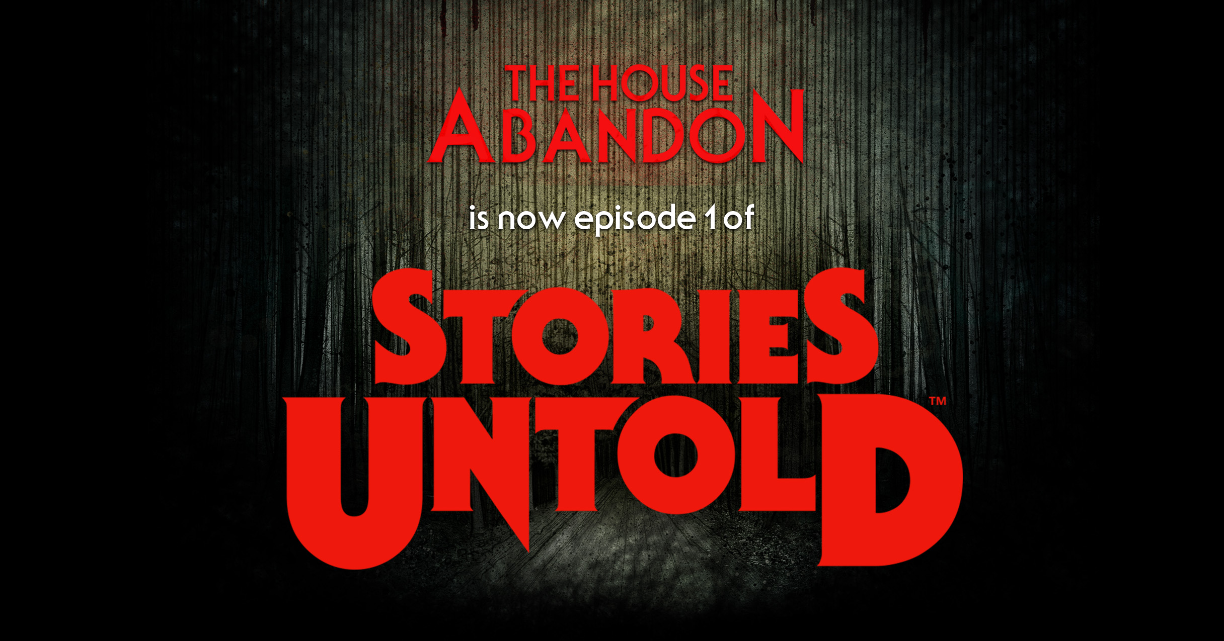 The House Abandon - Now part of 'Stories Untold'!