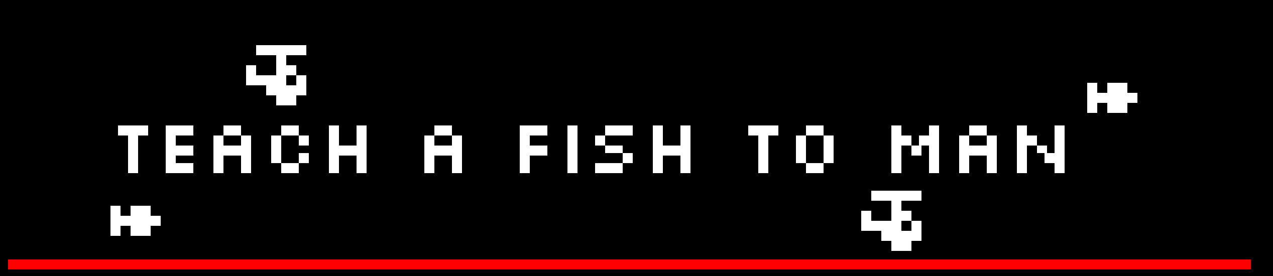 Teach a Fish to Man