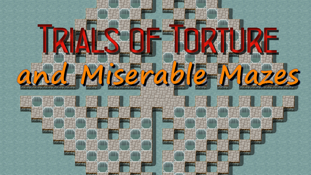 Trials of Torture and Miserable Mazes