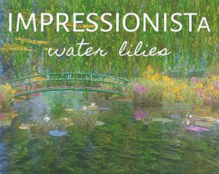 IMPRESSIONISTa - Water Lilies [$1.50] [Simulation] [Windows] [macOS]
