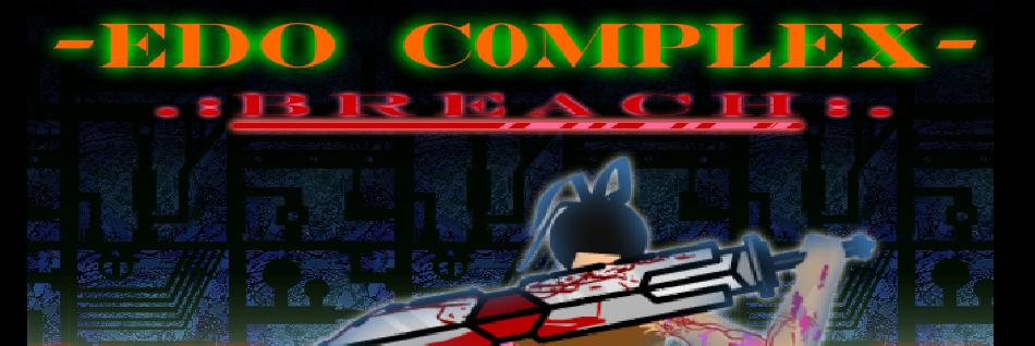 EDO COMPLEX ep.1: Breach