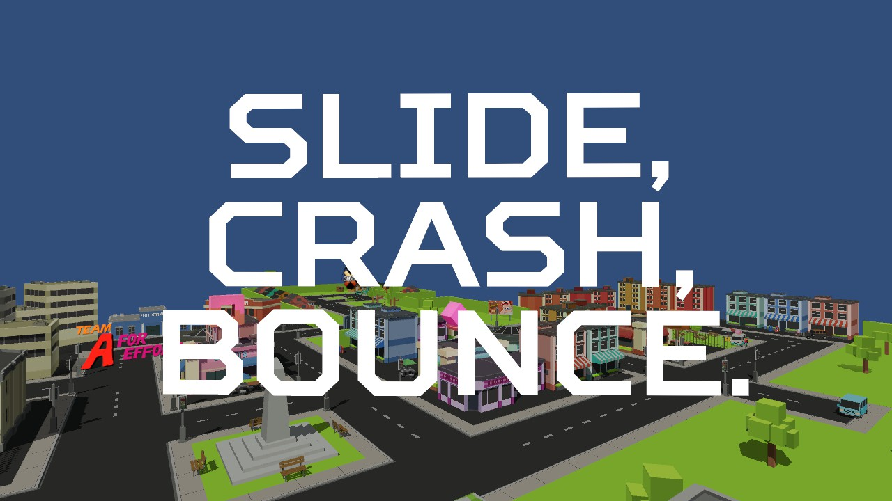 Slide, Crash, Bounce.