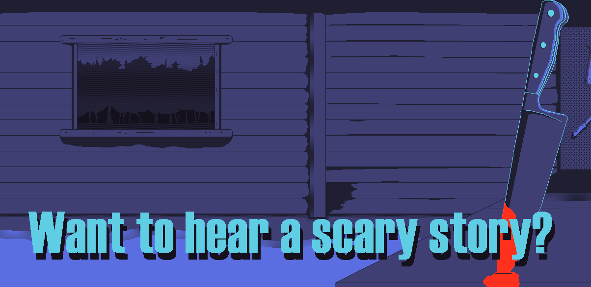 Want To Hear a Scary Story?