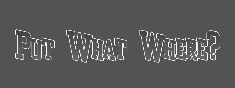 Put What Where?