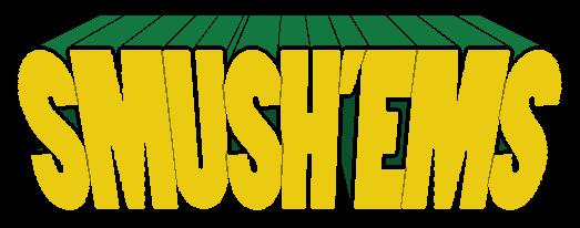 SMUSH'EMS