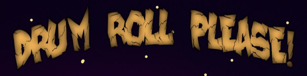Drum Roll Please!