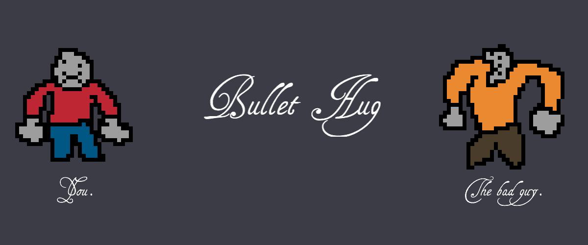 Bullet Hug
