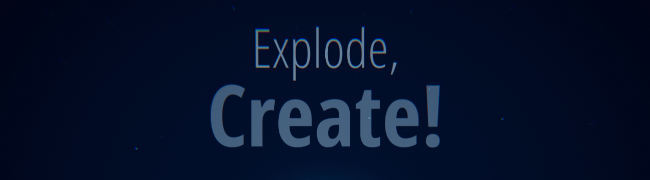 Explode, Create!