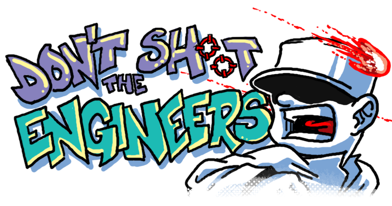 Don't Shoot the Engineers!