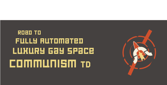Road to  Fully Automated Luxury Gay Space  Communism TD