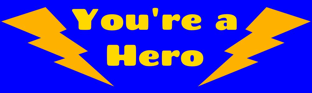 You're a Hero