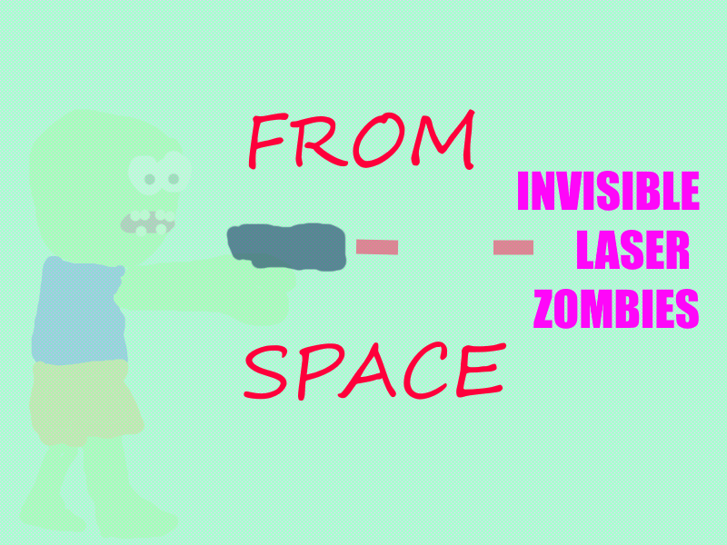 Invisible Laser Zombies From Space