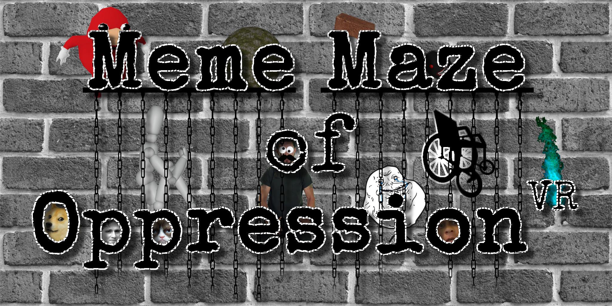 Meme Maze of Oppression VR (Pre-Alpha)