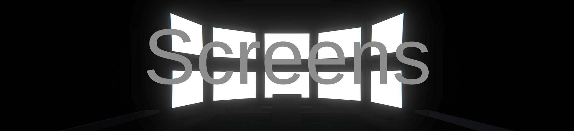 Screens.