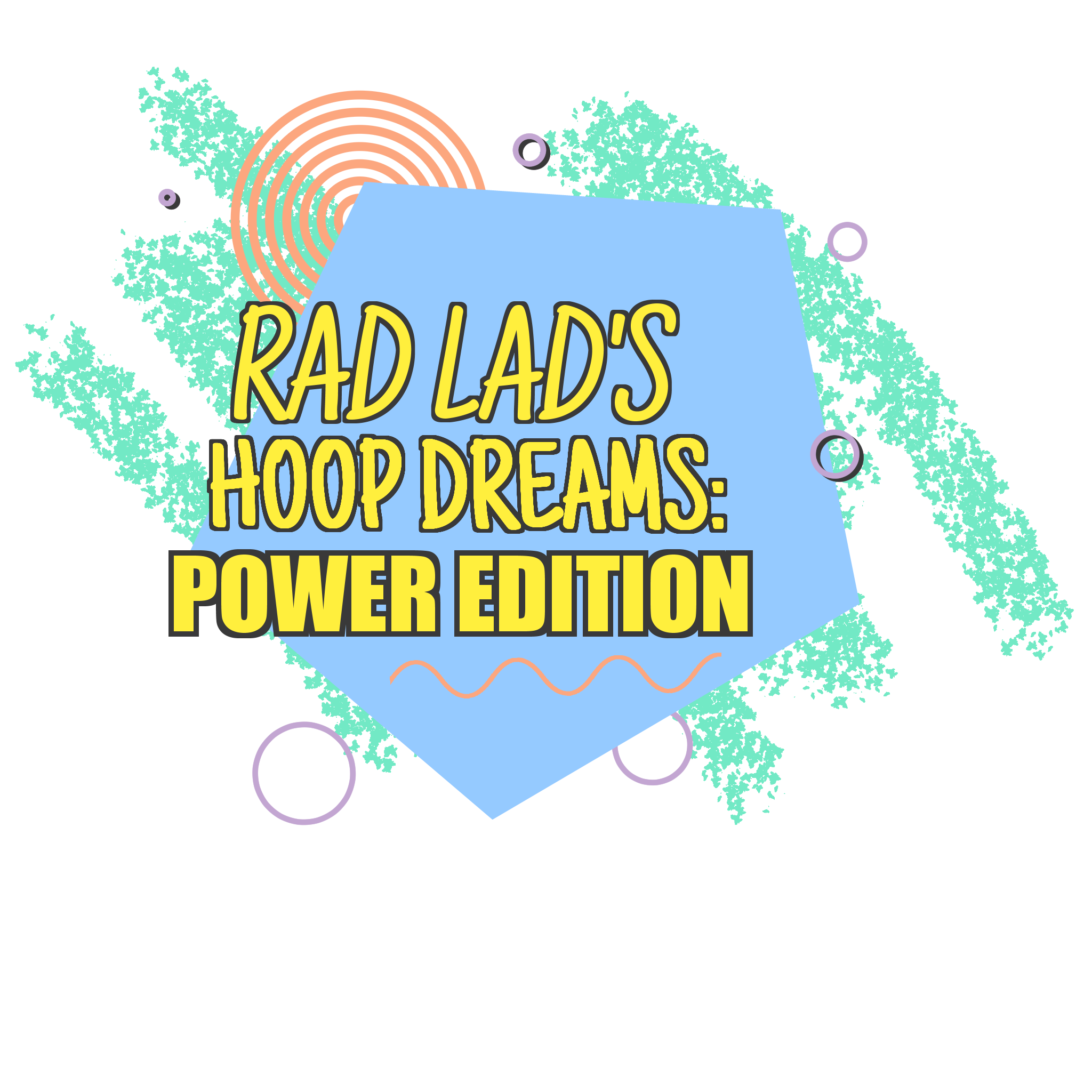 Rad Lad's Hoop Dreams: Power Edition