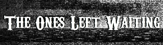 The Ones Left Waiting: Tape One