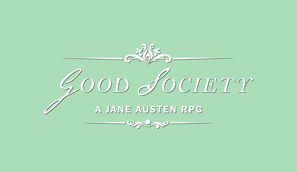 Good Society: A Jane Austen RPG (Without the Deck of Connections)