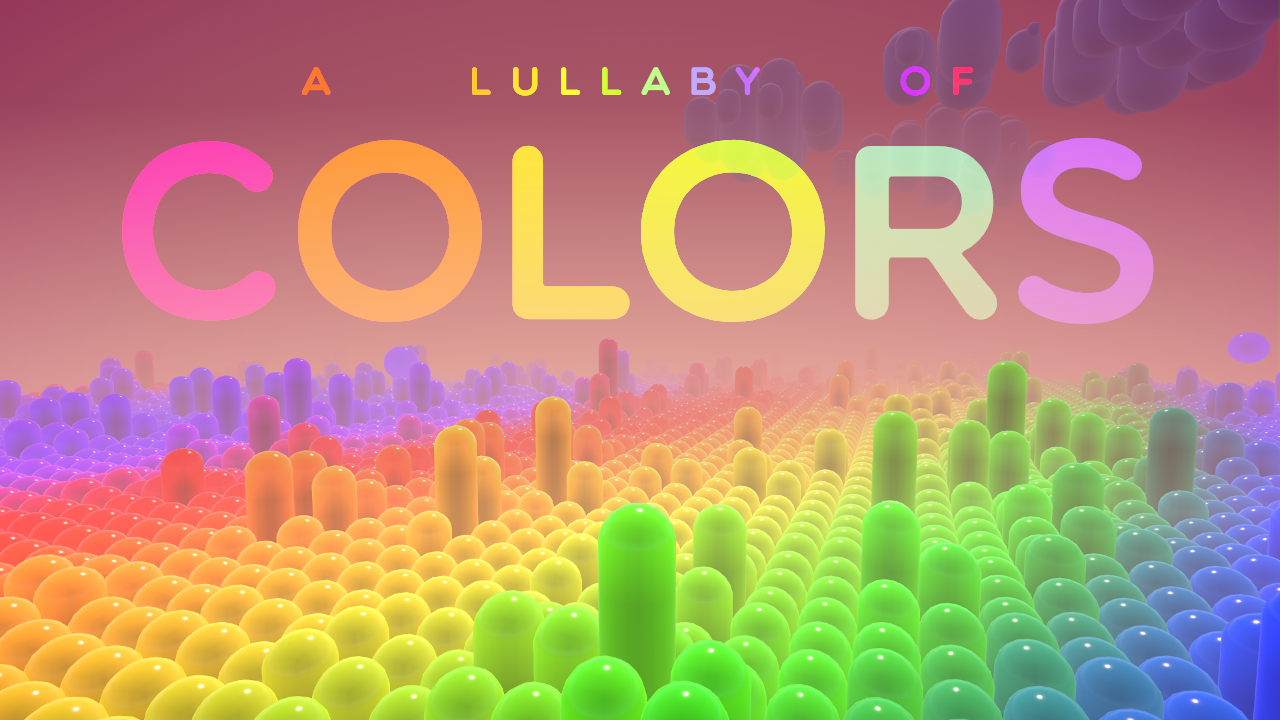 A Lullaby of Colors (now available for Oculus Quest too) by andyman404