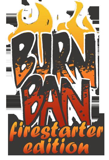 Burn Ban: Firestarter Edition