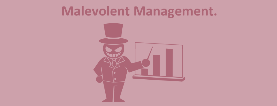 Malevolent Management 2.0