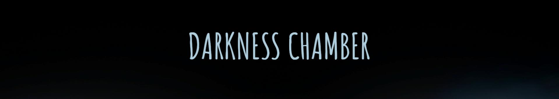 Darkness Chamber