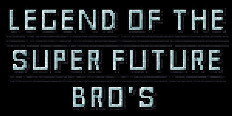 Legend Of The Super Future Bro's