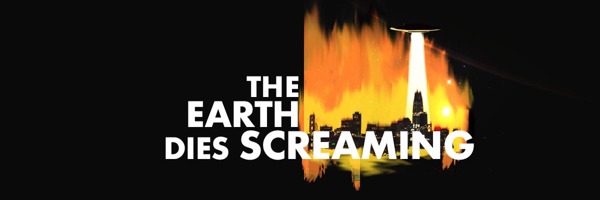 THE EARTH DIES SCREAMING